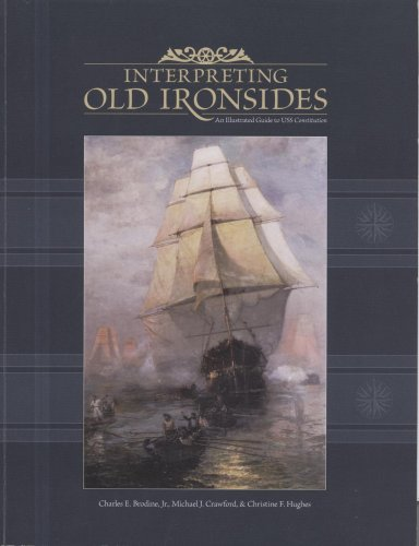 Interpreting Old Ironsides: An Illustrated Guide To The The U.S.S. Constitution: Handbook For The U.S.S. Constitution