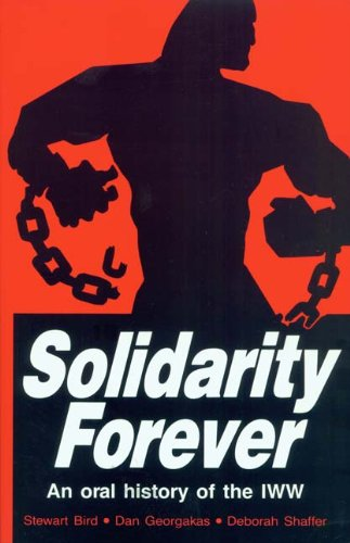 Solidarity Forever: An Oral History Of The Iww