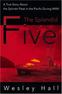 The Splendid Five: A True Story About The Splinter Fleet In The Pacific During Wwii