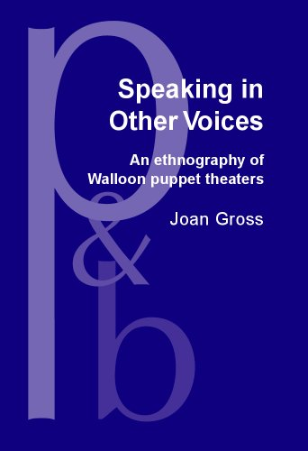 Speaking In Other Voices: An Ethnography Of Walloon Puppet Theaters (Pragmatics & Beyond New Series)
