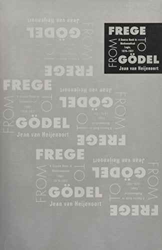 From Frege To Godel: A Source Book In Mathematical Logic, 1879-1931 (Source Books In History Of Sciences)