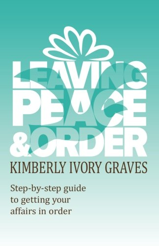 Leaving Peace And Order: A Step-By-Step Guide To Getting Your Affairs In Order