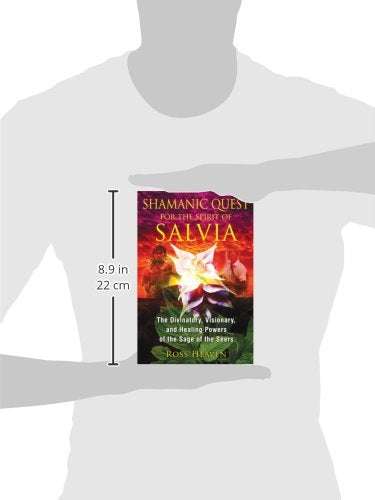Shamanic Quest For The Spirit Of Salvia: The Divinatory, Visionary, And Healing Powers Of The Sage Of The Seers