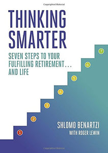 Thinking Smarter: Seven Steps To Your Fulfilling Retirement.And Life