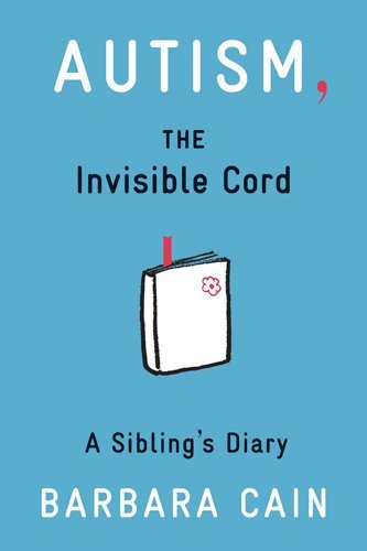 Autism, The Invisible Cord: A Sibling'S Diary