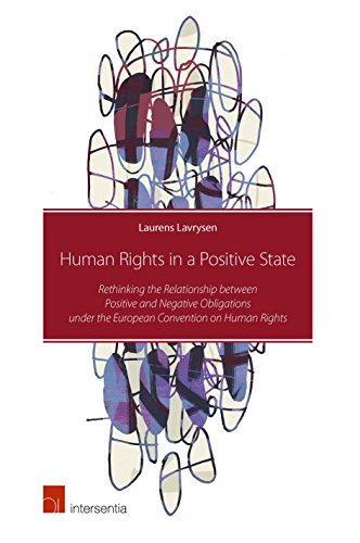 Human Rights In A Positive State: Rethinking The Relationship Between Positive And Negative Obligations Under The European Convention On Human Rights