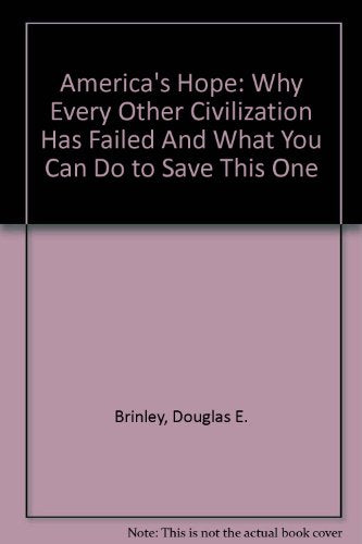 America'S Hope: Why Every Other Civilization Has Failed And What You Can Do To Save This One