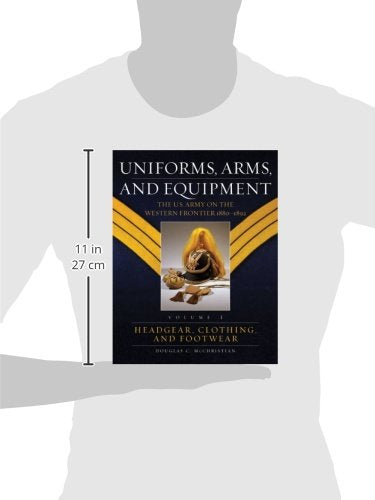 Uniforms, Arms, And Equipment: The U.S. Army On The Western Frontier 1880-1892 (2-Volume Set)