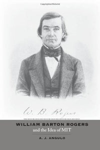 William Barton Rogers And The Idea Of Mit