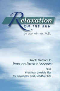Relaxation On The Run: Simple Methods To Reduce Stress In Seconds Plus Practical Lifestyle Tips For A Happier And Healthier Life