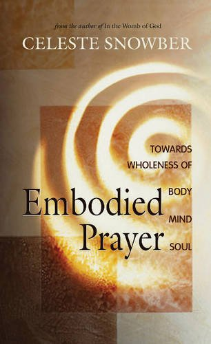 Embodied Prayer: Toward Wholeness Of Body, Mind, Soul