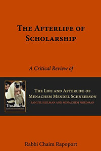 The Afterlife Of Scholarship: A Critical Review Of The Rebbe By Samuel Heilman And Menachem Friedman