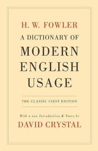A Dictionary Of Modern English Usage: The Classic First Edition (Oxford World'S Classics)