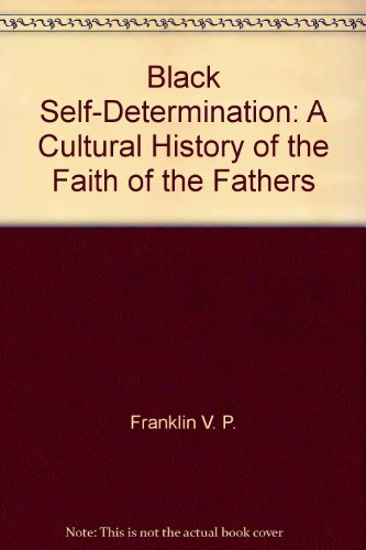 Black Self-Determination: A Cultural History Of The Faith Of The Fathers