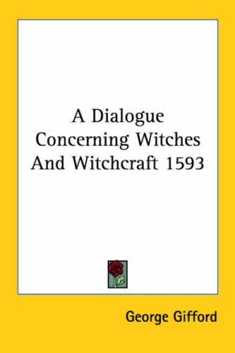A Dialogue Concerning Witches And Witchcraft 1593