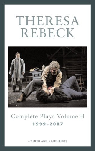 Theresa Rebeck: Complete Plays, Vol. 2: Complete Full-Length Plays, 1999-2007