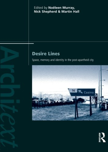 Desire Lines: Space, Memory And Identity In The Post-Apartheid City (Architext)