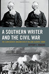 A Southern Writer And The Civil War: The Confederate Imagination Of William Gilmore Simms