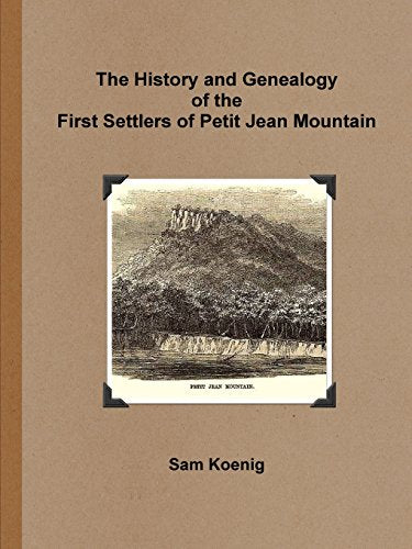 The History And Genealogy Of The First Settlers Of Petit Jean Mountain