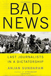 Bad News: Last Journalists In A Dictatorship