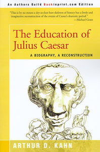The Education Of Julius Caesar: A Biography, A Reconstruction