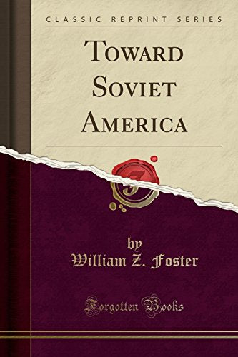 Toward Soviet America (Classic Reprint)