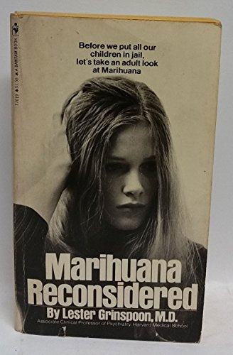 Marijuana Reconsidered: A Psychiatrist'S Analysis Of Marihuana In America, Its Psychological, Physiological, And Social Effects, And The Implications Of Its Continuing Presence