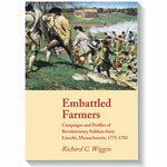 Embattled Farmers: Campaigns And Profiles Of Revolutionary Soldiers From Lincoln, Massachusetts, 1775-1783