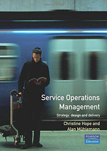 Service Operations Management: Strategy, Design And Delivery