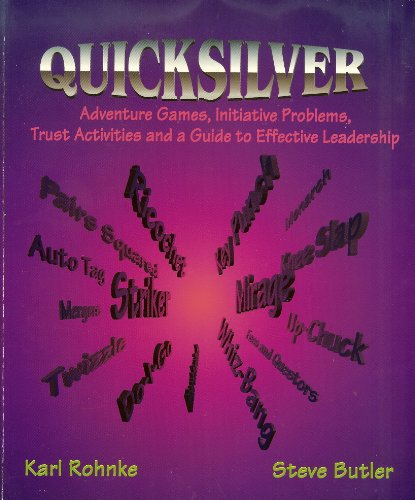 Quicksilver: Adventure Games, Initiative Problems, Trust Activities And A Guide To Effective Leadership