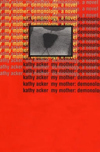 My Mother: Demonology: A Novel (Acker, Kathy)