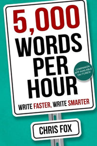 5,000 Words Per Hour: Write Faster, Write Smarter (Volume 1)