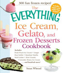 The Everything Ice Cream, Gelato, And Frozen Desserts Cookbook: Includes Fresh Peach Ice Cream, Ginger Pear Sorbet, Hazelnut Nutella Swirl Gelato. Lavender Honey Ice Cream.And Hundreds More!