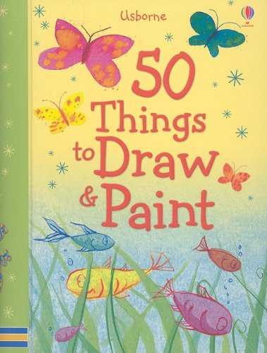 50 Things To Draw And Paint (50 Things To Make And Do)
