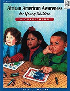 African American Awareness For Young Children: A Curriculum: Teacher Resource
