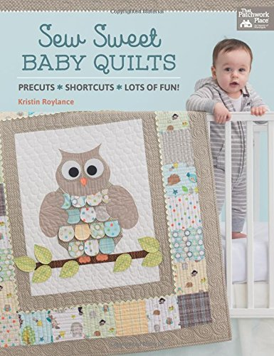 Sew Sweet Baby Quilts: Precuts - Shortcuts - Lots Of Fun!