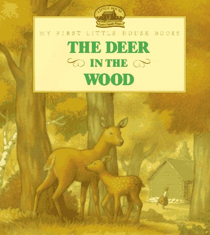The Deer In The Wood: Adapted From The Little House Books By Laura Ingalls Wilder (My First Little House Picture Books)