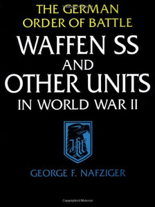 The German Order Of Battle: Waffen Ss And Other Units In World War Ii