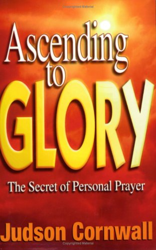 Ascending To Glory: The Secret Of Personal Prayer