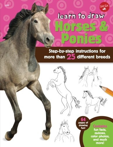 Learn To Draw Horses & Ponies: Step-By-Step Instructions For More Than 25 Different Breeds - 64 Pages Of Drawing Fun! Contains Fun Facts, Quizzes, Color Photos, And Much More!