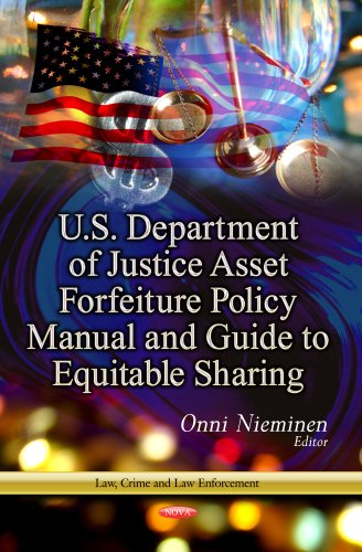 U.S. Department Of Justice Asset Forfeiture Policy Manual And Guide To Equitable Sharing (Law, Crime And Law Enforcement)