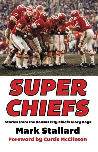 Super Chiefs: Stories From The Kansas City Chiefs Glory Days