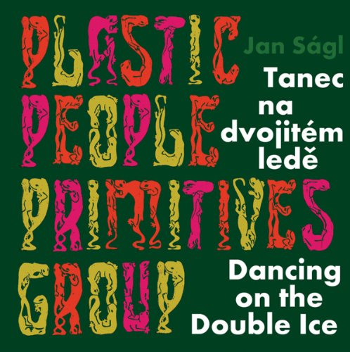 Jan Sgl: Plastic People Primitives Group: Dancing On The Double Ice