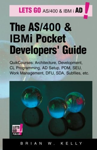 The As/400 And Ibm I Pocket Developers Guide: Quikcourses: Architecture, Ad Setup, Cl, Pdm, Seu, Dfu, Work Management, Sda, Subfiles, Etc. (Ibm As/400 & Ibm I Application Development) (Volume 1)