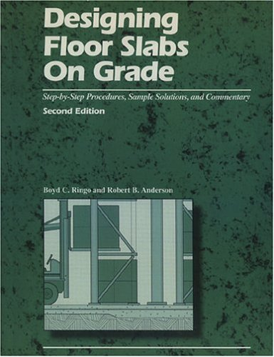 Designing Floor Slabs On Grade: Step-By-Step Procedures, Sample Solutions, And Commentary