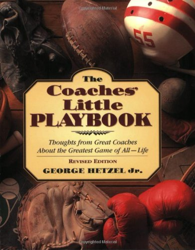 The Coaches' Little Playbook: Thoughts From Great Coaches About The Greatest Game Of All--Life