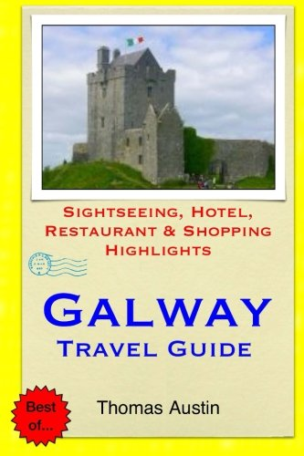 Galway Travel Guide: Sightseeing, Hotel, Restaurant & Shopping Highlights