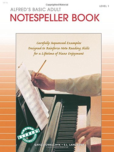 Alfred'S Basic Adult Piano Course Notespeller, Bk 1: Carefully Sequenced Examples Designed To Reinforce Note Reading Skills For A Lifetime Of Piano Enjoyment