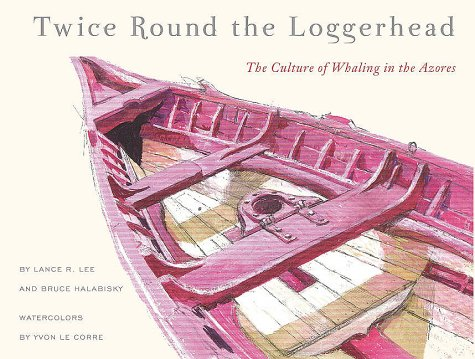 Twice Round The Loggerhead: The Culture Of Whaling In The Azores