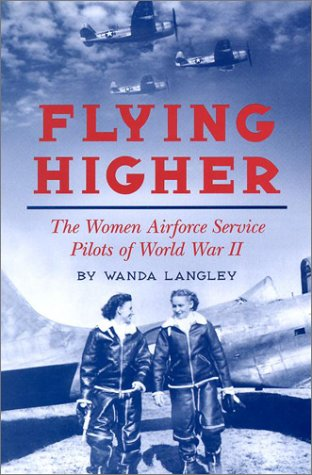 Flying Higher: The Women Airforce Service Pilots Of World War Ii